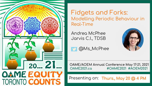 On the left: 20... 21... OAME Toronto. Equity Counts. On the right: Fidgets and Forks: Modelling Periodic Behaviour in Real-Time, Andrea McPhee, Jarvis C.I., TDSB, @Ms_McPhee. OAME/AOEM Annual Conference May 17-21, 2021. OAME2021.ca #OAME2021 #AOEM2021 Presenting on: Thurs., May 20 @ 4 PM